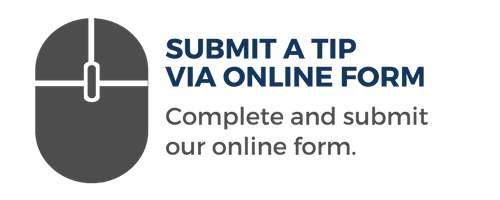 Submit a Tip via Online Form. Complete and submit our online form.